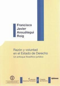 Ansuátegui Roig, Francisco Javier. /  Razón y voluntad en el Estado de Derecho. /  Dykinson, 2014
