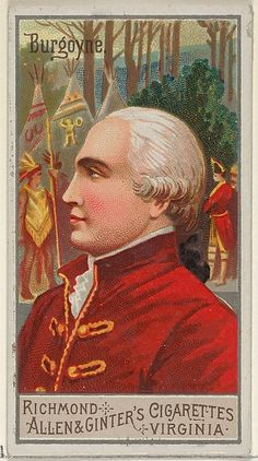 John Burgoyne, from the Great Generals series for Allen & Ginter Cigarettes Brands Richmond Cigarette, Cigarette Brands, Cigarette Box, History Of Tobacco, Pin Up Posters, Collectible Cards, Collector Cards, American War, Popular Culture