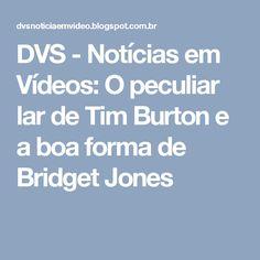DVS - Notícias em Vídeos: O peculiar lar de Tim Burton e a boa forma de Bridget Jones