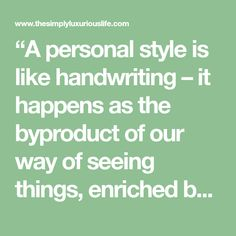 """""""A personal style is like handwriting – it happens as the byproduct of our way of seeing things, enriched by the experiences of everything around us."""" -Mossimo Vignelli ~The Simp…"""