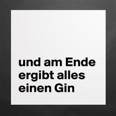 und am Ende ergibt alles einen Gin {product.current-color-title} {product.keywords}