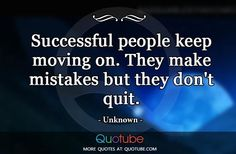 Successful people keep moving on. They make mistakes but they don't quit. Read more at http://quotube.com/successful-people-keep-moving-on-they-make-mistakes-but-they-dont-quit/#PCDQD414MARbEDg3.99
