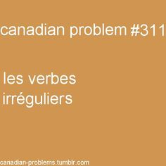 Canadian Problems - major problem (hated those irregular verbs! Canadian Memes, Canadian Things, I Am Canadian, Canadian Girls, Canada Funny, Canada Eh, Really Funny, The Funny, Meanwhile In Canada