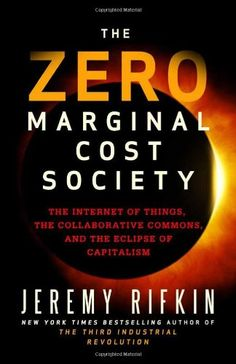 The Zero Marginal Cost Society: The Internet of Things, the Collaborative Commons, and the Eclipse of Capitalism by Jeremy Rifkin,http://www.amazon.com/dp/1137278463/ref=cm_sw_r_pi_dp_otyotb17NST6N6MD