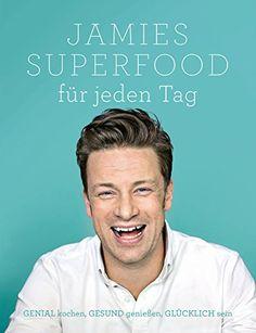 """Sein neuestes Kochbuch """"Jamies Superfood für jeden Tag"""" widmet Jamie Oliver den Helden der Küche: GENIAL kochen, GESUND genießen, GLÜCKLICH sein von Jamie Oliver"""
