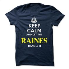 RAINES - KEEP CALM AND LET THE RAINES HANDLE IT - #tshirt print #cropped hoodie. SIMILAR ITEMS => https://www.sunfrog.com/Valentines/RAINES--KEEP-CALM-AND-LET-THE-RAINES-HANDLE-IT-51838987-Guys.html?68278