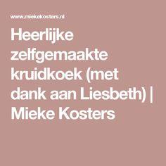 Heerlijke zelfgemaakte kruidkoek (met dank aan Liesbeth) | Mieke Kosters