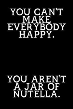 You aren't a jar of Nutella.