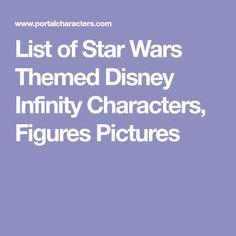 List of Star Wars Themed Disney Infinity Characters, Figures Pictures