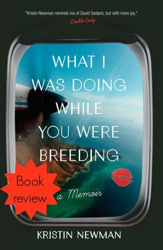 """""""What I was doing while you were breeding"""" is the memoir of comedy writer Kristin Newman, who traveled around the world in search of love, but mostly herself. - #books #review #bookreview #travel -"""