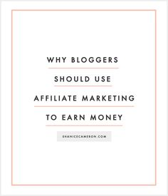 Why Bloggers Should Use Affiliate Marketing to Earn Money
