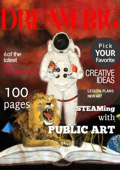DREAM BIG May 2014     Check it out.... 100 pages of art submissions and lesson plan ideas as part of our last 7 exhibits.