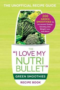 The I Love My Nutribullet Smoothies Recipe Book: 200 Healthy Smoothie Recipes for Weight Loss, Heart Health...