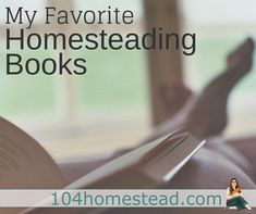 My favorite homesteading books for gardening, livestock care, and general self-sufficiency.