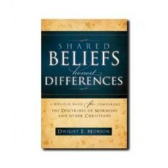 Shared Beliefs, Honest Differences: A Biblical Basis for Comparing the Doctrines of Mormons and Other Christians