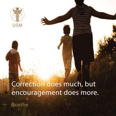 """Correction does much, but encouragement does more."" -Goethe Quote"
