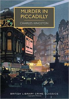 Murder in Piccadilly: A British Library Crime Classic (British Library Crime Classics): Charles Kingston