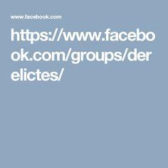 https://www.facebook.com/groups/derelictes/