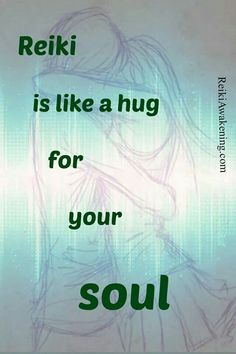 This is true  #Reiki is like a hug for your soul.