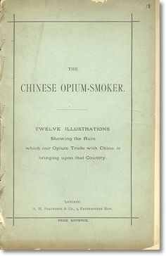 [Chung Ling Soo and Wilfred Partington]. The Chinese Opium-Smoker. Twelve Illustrations Showing the Ruin which our Opium Trade with China is bringing upon that Country. 12 full-page lithographs printed in colours, showing the gradual downfall of a smoker. Descriptive text opposite each plate. London: S.W. Partridge & Co. , n.d. [1881].  Third edition. Octavo. Printed wrappers. [15] leaves including 12 leaves of colored lithographed plates, each with descriptive text to facing leaf.