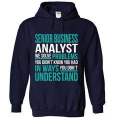 SENIOR-BUSINESS-ANALYST - Solve problem T-Shirt Hoodie Sweatshirts iii. Check price ==► http://graphictshirts.xyz/?p=54161
