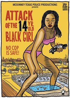 """""""Coming soon from McKinney Texas Police Productions, it's the next summer horror science fiction cop flick, Attack of the 14 Year Old Black Girl! A frightening teen girl in a bikini terrorizes the police force of a small Texas suburb, making them respond with excessive force and brutality reserved only for the worst of America's swimming thugs! Who will protect our nation's pool parties from this monster? Rated R for Racist! Featuring Emma Stone as the Asian Neighbor""""  - Lalo Alcaraz"""