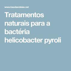 Tratamentos naturais para a bactéria helicobacter pyroli