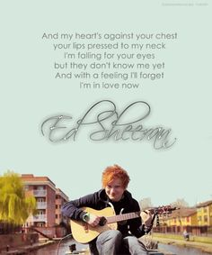 Ed Sheeran!!!! Lyrics to kiss me :) Can't wait to see him and Taylor swift at the end of the month!! :D