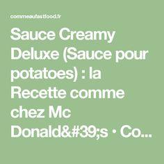 Sauce Creamy Deluxe (Sauce pour potatoes) : la Recette comme chez Mc Donald's • Comme au fast food Mc Do, Tupperware, Barbecue, Potatoes, Comme, Hamburgers, Cold Dips, Arm Toning, Kitchen Nook