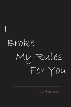Love Quotes Sayings Wordings Poems And Phrases: I Broke My Rules For You  #lovequotes #lovesayings #lovewordings #aboutlove #quotes
