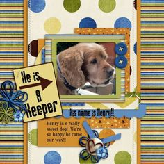 Yes, Henry is a keeper!  Such a fine pal!   I used HE'S A KEEPER from HOT FLASH DESIGNS found here:  http://scrapbird.com/designers-c-73/d-j-c-73_515/hotflashdesigns-c-73_515_558/hes-a-keeper--16479.html  and a template from Aprilisa's Autumn Essence 2 pack found here:  http://www.gottapixel.net/store/product.php?productid=10004119&cat=0&page=1