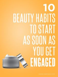 10 Beauty Habits To Adopt As Soon As You Get Engaged