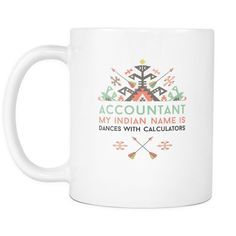 Show how proud to be Accountant You are with My Indian Name is Funny Accountant Mug. Custom Tees, Hoodies & Mugs by TeeLime.com