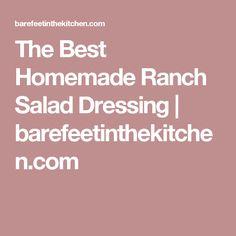 The Best Homemade Ranch Salad Dressing | barefeetinthekitchen.com
