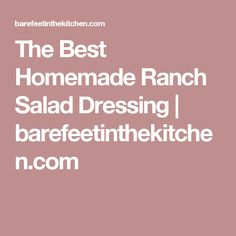 The Best Homemade Ranch Salad Dressing | barefeetinthekitchen.com