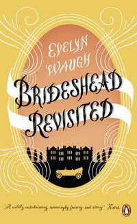 Brideshead revisited: the sacred and profane memories of Captain Charles Ryder by Evelyn Waugh