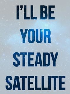 I'll be your steady satellite / typography / Rachel Platten / song lyrics / stand by you