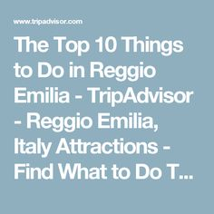 The Top 10 Things to Do in Reggio Emilia - TripAdvisor - Reggio Emilia, Italy Attractions - Find What to Do Today, This Weekend, or in December