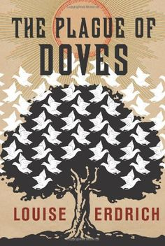 The Plague of Doves: A Novel by Louise Erdrich. Louise Erdrich's mesmerizing new novel, her first in almost three years, centers on a compelling mystery. The unsolved murder of a farm family haunts the small, white, off-reservation town of Pluto, North Dakota. The vengeance exacted for this crime and the subsequent distortions of truth transform the lives of Ojibwe living on the nearby reservation and shape the passions of both communities for the next generation.