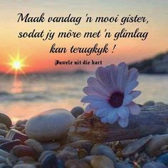 Maak vandag ń mooi gister. Good Morning Wishes, Good Morning Quotes, Inspirational Qoutes, Motivational Quotes, Lekker Dag, Evening Greetings, Afrikaanse Quotes, Goeie More, Special Quotes