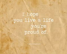J'espère que vous vivez une vie dont vous êtes fier. ~ F. Scott Fitzgerald citation