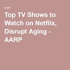 Top TV Shows to Watch on Netflix,  - AARP