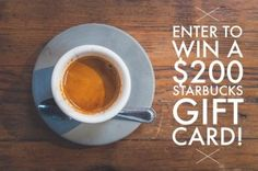 Enter to win a $200 Starbucks Gift Card!