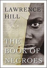 """The Book of Negroes is a masterpiece..."" The Globe and Mail   Abducted as an 11-year-old child from her village in West Africa and forced to walk for months to the sea in a coffle—a string of..."