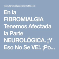 En la FIBROMIALGIA Tenemos Afectada la Parte NEUROLÓGICA. ¡Y Eso No Se VE!. ¡Por Eso Casi Nunca Nos Creen! Spa, Medicine, Thyroid, Arthritis, Fibromyalgia, Chronic Pain, Health Remedies