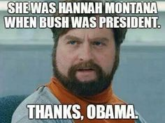 It's always Obama's fault. K this is the funniest thing I have seen on Pinterest. Politics + Miley Cyrus
