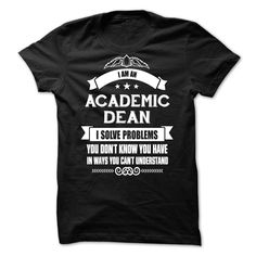 ACADEMIC DEAN Solves Problems You Cant Understand T Shirt, Hoodie, Sweatshirt