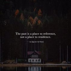 The past is a place to reference not a place to residence. via (http://ift.tt/2h6zaX0)