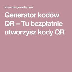 Generator kodów QR – Tu bezpłatnie utworzysz kody QR