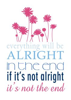 everything will be alright in the end...
